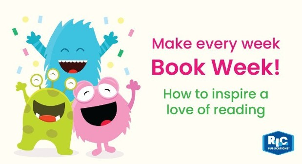 Make every week Book Week! How to inspire a love of reading