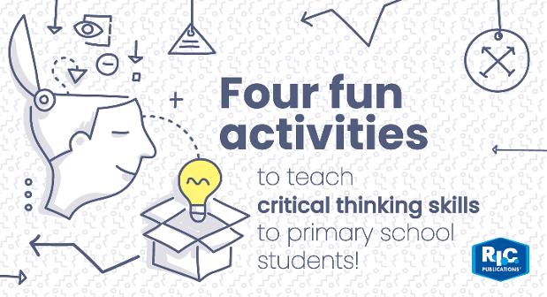Four fun activities to teach critical thinking skills